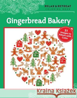 Relax and Retreat Coloring Book: Gingerbread Bakery: 31 Images to Adorn with Color  9781631581250