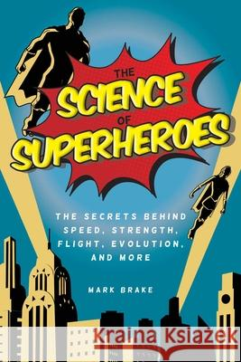 The Science of Superheroes: The Secrets Behind Speed, Strength, Flight, Evolution, and More  9781631582110