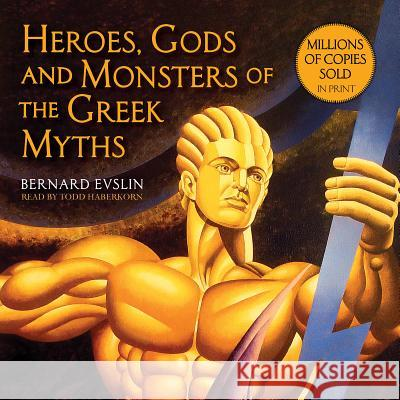 Heroes, Gods and Monsters of the Greek Myths - audiobook Bernard Evslin Todd Haberkorn 9781631680014