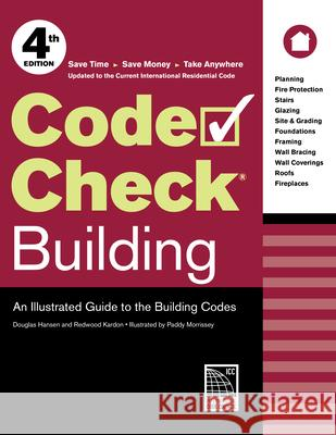 Code Check Building: An Illustrated Guide to the Building Codes Redwood Kardon Paddy Morrissey Douglas Hansen 9781631865657