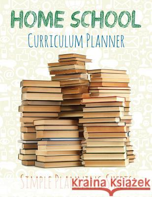 Home School Curriculum Planner: Simple Planning Sheets Speedy Publishing LLC   9781631870040 Speedy Publishing LLC