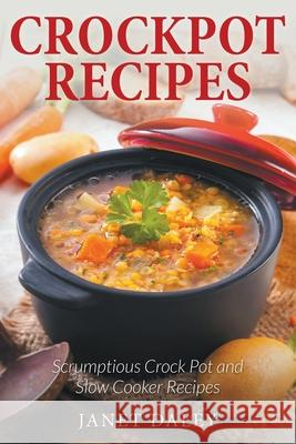 Crockpot Recipes: Scrumptious Crock Pot and Slow Cooker Recipes Janet Daley 9781631877742