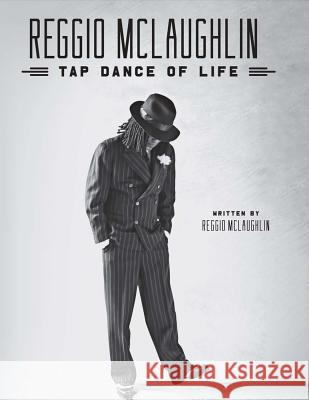 Reggio McLaughlin: Tap Dance of Life Reginald McLaughlin 9781631929236