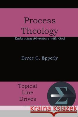 Process Theology : Embracing Adventure with God Bruce G. Epperly 9781631990021