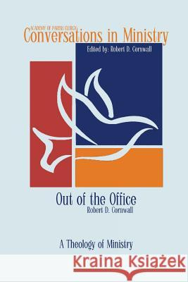Out of the Office: A Theology of Ministry Robert D. Cornwall 9781631993732 Energion Publications