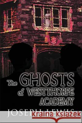 The Ghosts of Westthorpe Academy Joseph Lewis 9781632135209