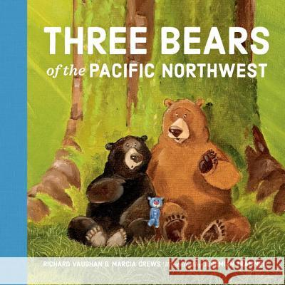 Three Bears of the Pacific Northwest Richard Vaughan Marcia Crews Jeremiah Trammell 9781632170767