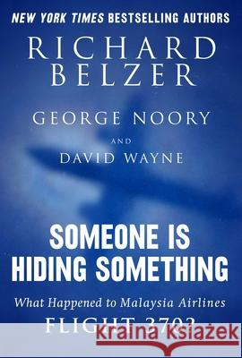 Someone Is Hiding Something: What Happened to Malaysia Airlines Flight 370? Richard Belzer David Wayne 9781632207289