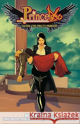 Princeless: Raven the Pirate Princess Book 3: Two Boys, Five Girls, and Three Love Stories Jeremy Whitley Rosy Higgins Ted Brandt 9781632291400