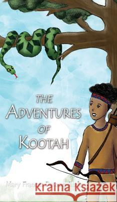The Adventures of Kootah Mary Frances Damo 9781632327703