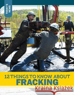 12 Things to Know about Fracking Rebecca Felix 9781632350299
