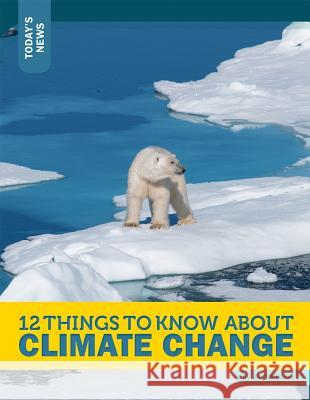 12 Things to Know about Climate Change Rebecca Felix 9781632350886