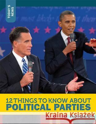 12 Things to Know about Political Parties Rebecca Felix 9781632350916
