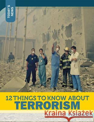 12 Things to Know about Terrorism Rebecca Felix 9781632350930