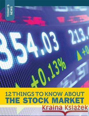 12 Things to Know about the Stock Market Rebecca Felix 9781632350947