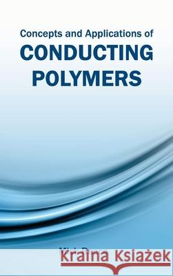 Concepts and Applications of Conducting Polymers Mick Reece 9781632380906