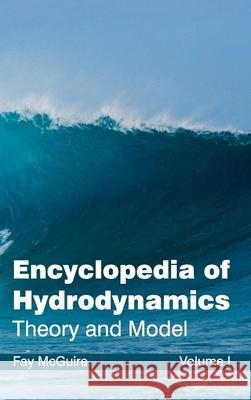 Encyclopedia of Hydrodynamics: Volume I (Theory and Model) Fay McGuire 9781632381330