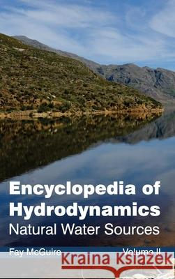 Encyclopedia of Hydrodynamics: Volume II (Natural Water Sources) Fay McGuire 9781632381347