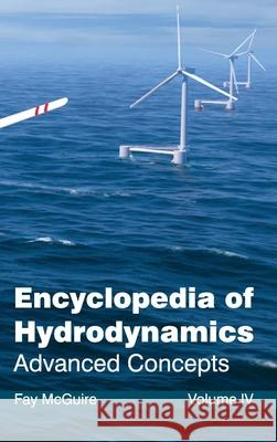 Encyclopedia of Hydrodynamics: Volume IV (Advanced Concepts) Fay McGuire 9781632381361