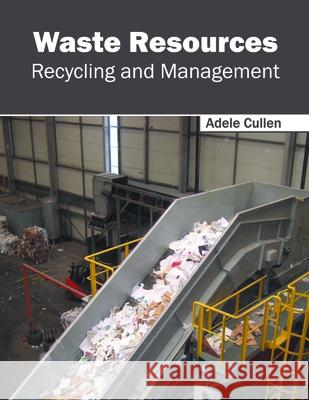 Waste Resources: Recycling and Management Adele Cullen 9781632385154