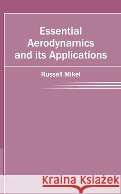 Essential Aerodynamics and Its Applications Russell Mikel 9781632402226