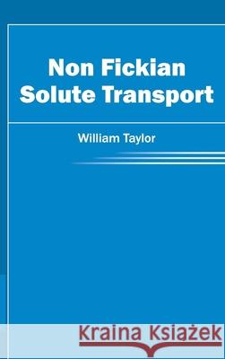 Non Fickian Solute Transport William Taylor 9781632403872