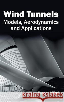 Wind Tunnels: Models, Aerodynamics and Applications Russell Mikel 9781632405234