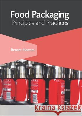 Food Packaging: Principles and Practices Renate Herrera 9781632408983