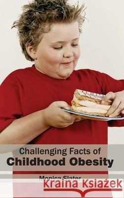 Challenging Facts of Childhood Obesity Monica Slater 9781632410788