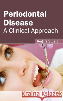 Periodontal Disease: A Clinical Approach Regina Stuart 9781632413185