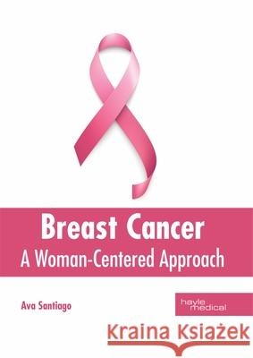 Breast Cancer: A Woman-Centered Approach Ava Santiago 9781632416902