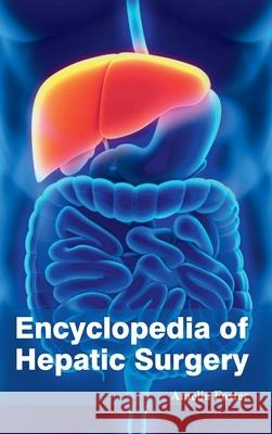 Encyclopedia of Hepatic Surgery Amelia Foster 9781632421593