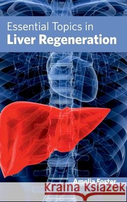 Essential Topics in Liver Regeneration Amelia Foster 9781632421821