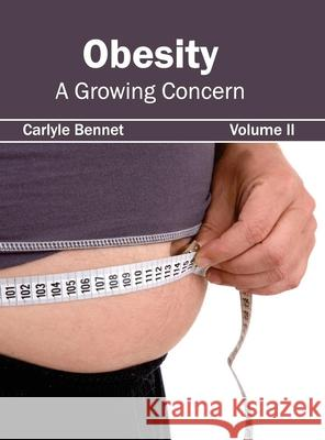 Obesity: A Growing Concern (Volume II) Carlyle Bennet 9781632423016