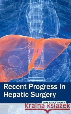 Recent Progress in Hepatic Surgery Amelia Foster 9781632423504
