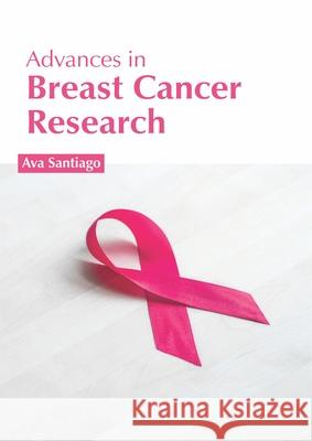 Advances in Breast Cancer Research Ava Santiago 9781632427359