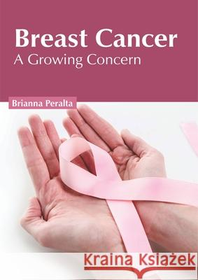 Breast Cancer: A Growing Concern Brianna Peralta 9781632427496