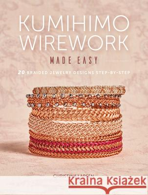 Kumihimo Wirework Made Easy: 20 Braided Jewelry Designs Step-By-Step  9781632506351
