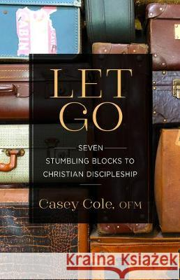 Let Go: Seven Stumbling Blocks to Christian Discipleship Casey Cole 9781632533005
