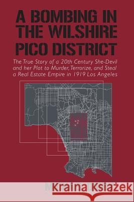 A Bombing in the Wilshire-Pico District: The True Story of a 20th Century She-Devil and Her Plot to Murder, Terrorize and Steal a Real Estate Empire i Michael Digby 9781632635464
