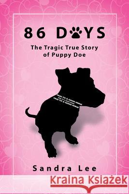 86 Days: The Tragic True Story of Puppy Doe Sandra Lee 9781632637659