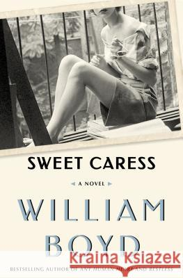 Sweet Caress: The Many Lives of Amory Clay William Boyd 9781632863324