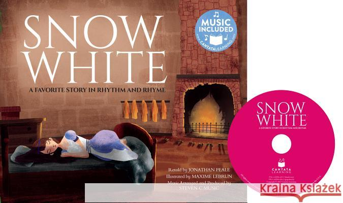 Snow White: A Favorite Story in Rhythm and Rhyme Jonathan Peale Maxime Lebrun 9781632906199