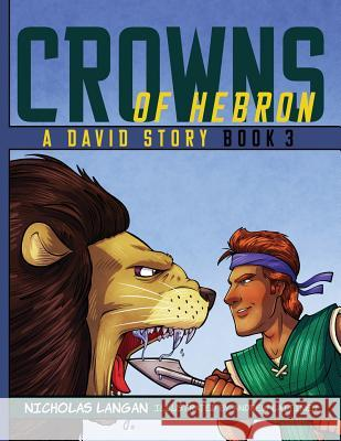 Crowns of Hebron: A David Story: Book3 Nicholas Langan Andrew Laitinen 9781632963871