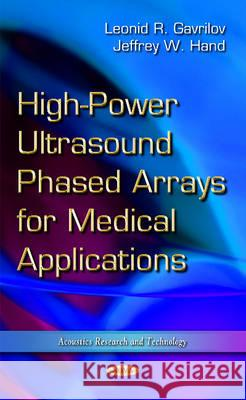 High-Power Ultrasound Phased Arrays for Medical Applications  Gavrilov, Leonid R.|||Hand, Jeffrey W. 9781633216150