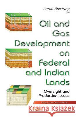 Oil & Gas Development on Federal & Indian Lands Oversight & Production Issues  9781633217799