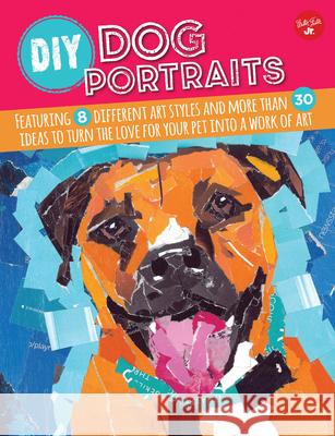 DIY Dog Portraits: Featuring 8 Different Art Styles and More Than 30 Ideas to Turn the Love for Your Pet Into a Work of Art Walter Foster Jr Creative Team 9781633220386
