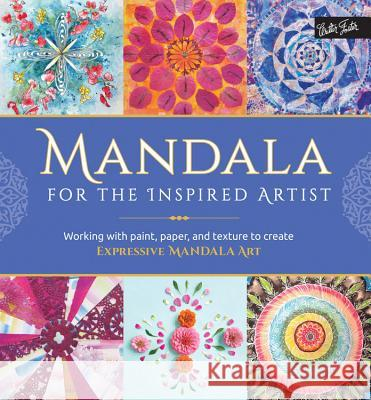 Mandala for the Inspired Artist: Working with Paint, Paper, and Texture to Create Expressive Mandala Art Louise Gale Marisa Edghill Alyssa Stokes 9781633220720