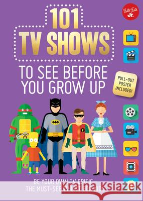 101 TV Shows to See Before You Grow Up: Be Your Own TV Critic--The Must-See TV List for Kids Erika Milvy 9781633222779