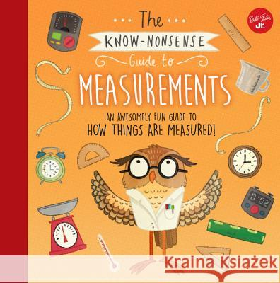 The Know-Nonsense Guide to Measurements: An Awesomely Fun Guide to How Things Are Measured! Heidi Fiedler 9781633222977